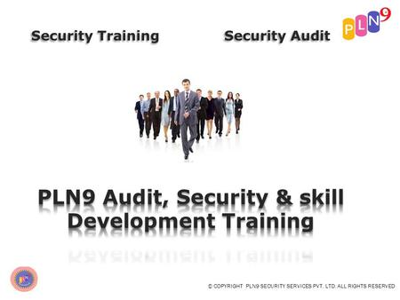 © COPYRIGHT PLN9 SECURITY SERVICES PVT. LTD. ALL RIGHTS RESERVED Security Training.