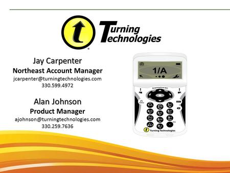 Jay Carpenter Northeast Account Manager 330.599.4972 Alan Johnson Product Manager 330.259.7636.