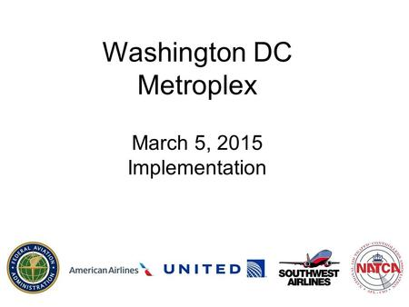 Washington DC Metroplex March 5, 2015 Implementation.
