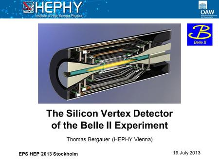 The Silicon Vertex Detector of the Belle II Experiment EPS HEP 2013 Stockholm Thomas Bergauer (HEPHY Vienna) 19 July 2013.