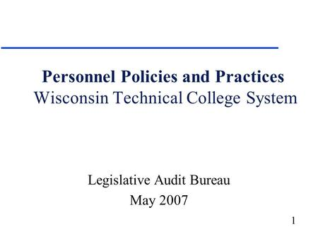 1 Personnel Policies and Practices Wisconsin Technical College System Legislative Audit Bureau May 2007.