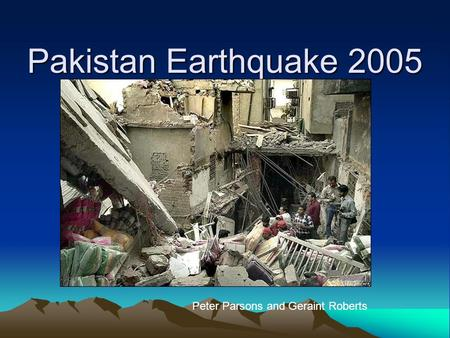 Pakistan Earthquake 2005 Peter Parsons and Geraint Roberts.