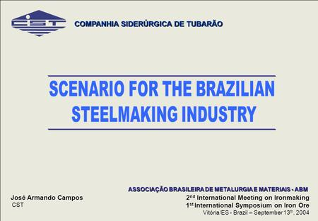 DP0904 1 COMPANHIA SIDERÚRGICA DE TUBARÃO José Armando Campos CST 2 nd International Meeting on Ironmaking 1 st International Symposium on Iron Ore Vitória/ES.
