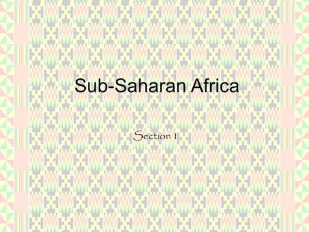 Sub-Saharan Africa Section 1. Standard 7.4.1 Study the Niger River and the relationship of vegetation zones of forest, savannah, and desert to trade in.