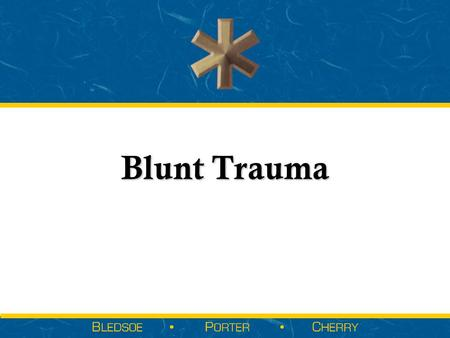 Blunt Trauma.  Introduction to Blunt Trauma  Kinetics of Blunt Trauma  Types of Trauma  Blunt Trauma  Explosion  Other Blunt Trauma  Introduction.
