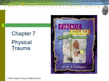 Chapter 7 Physical Trauma © 2012 Cengage Learning. All Rights Reserved.