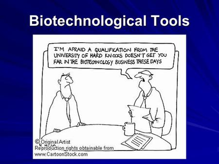 Biotechnological Tools. What are we doing here?!?! One of the major advances in genetic research is the usage of recombinant DNA. Recombinant DNA refers.