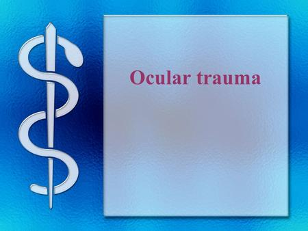 Ocular trauma. Outline ocular trauma Ⅰ. mechanical factors Ⅱ. physical factors Ⅲ. chemical factors.