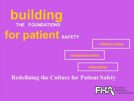 Redefining the Culture for Patient Safety communication collaboration education building THE FOUNDATIONS for patient SAFETY.