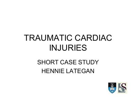 TRAUMATIC CARDIAC INJURIES SHORT CASE STUDY HENNIE LATEGAN.