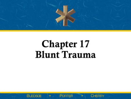 Chapter 17 Blunt Trauma.  Introduction to Blunt Trauma  Kinetics of Blunt Trauma  Types of Trauma  Blunt Trauma  Explosion  Other Blunt Trauma 