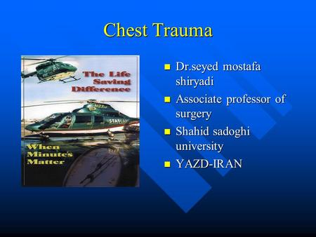 Chest Trauma Dr.seyed mostafa shiryadi Associate professor of surgery Shahid sadoghi university YAZD-IRAN.