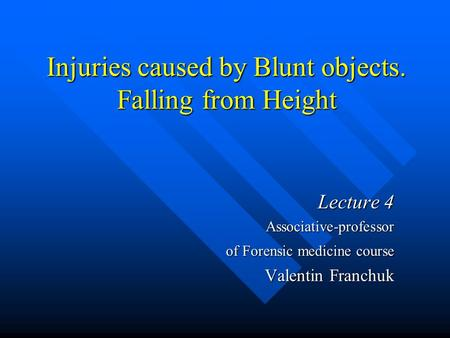 Injuries caused by Blunt objects. Falling from Height