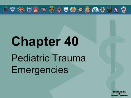 Chapter 40 Pediatric Trauma Emergencies. © 2005 by Thomson Delmar Learning,a part of The Thomson Corporation. All Rights Reserved 2 Overview  Pediatric.