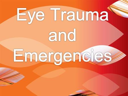 EYE TRAUMA: INCIDENCE 2.5 million eye injuries per year in U.S.