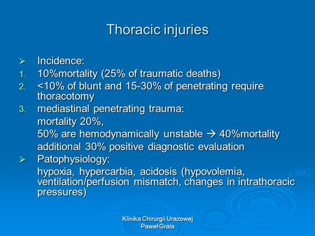 Klinika Chirurgii Urazowej Paweł Grala Thoracic injuries  Incidence: 1. 10%mortality (25% of traumatic deaths) 2.