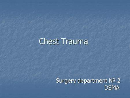 Chest Trauma Surgery department № 2 DSMA Surgery department № 2 DSMA.