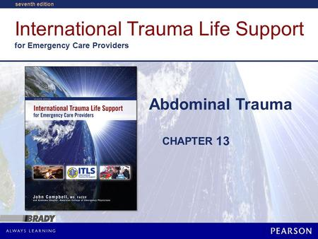 International Trauma Life Support for Emergency Care Providers CHAPTER seventh edition Abdominal Trauma 13.