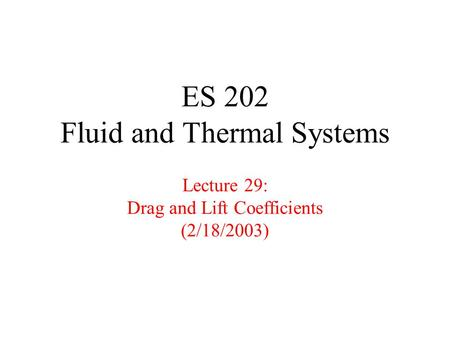 ES 202 Fluid and Thermal Systems Lecture 29: Drag and Lift Coefficients (2/18/2003)