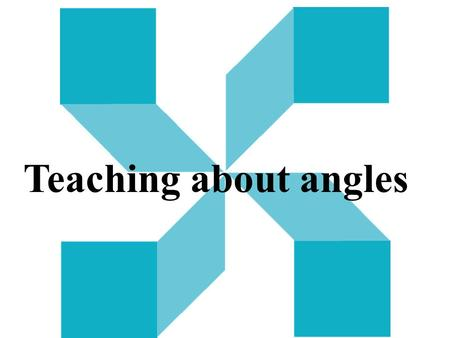 Teaching about angles. Angles all around Angles are found all around us.