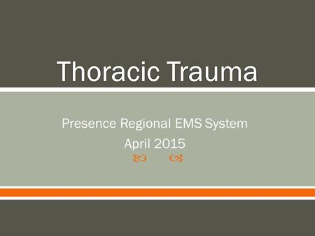  Presence Regional EMS System April 2015.  Outline the normal anatomy and physiology of the chest.  Describe the mechanics of ventilation.  Discuss.