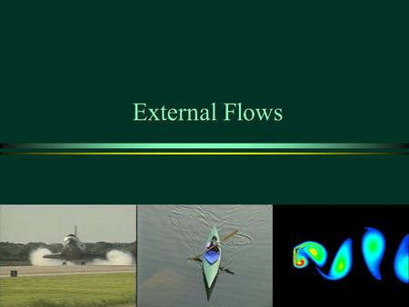 External Flows . Overview ä Non-Uniform Flow ä Boundary Layer Concepts ä Viscous Drag ä Pressure Gradients: Separation and Wakes ä Pressure Drag ä Shear.