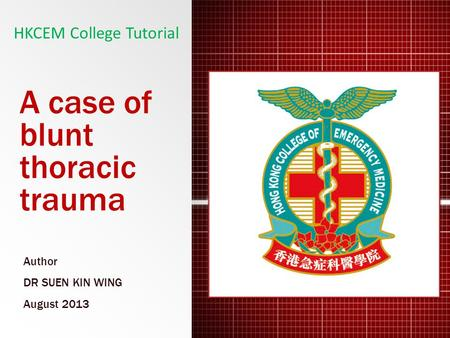 A case of blunt thoracic trauma Author DR SUEN KIN WING August 2013 HKCEM College Tutorial.