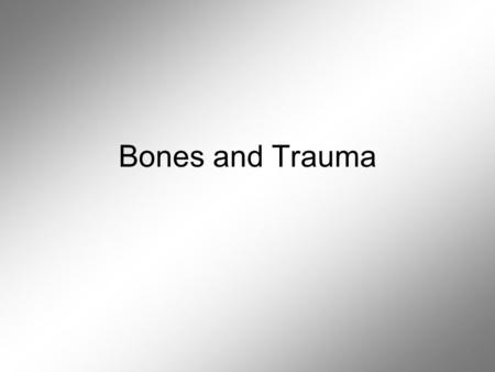 Bones and Trauma. Bone Information After a determination of gender, age, height and race has been made, the next step is to study the bones to determine.