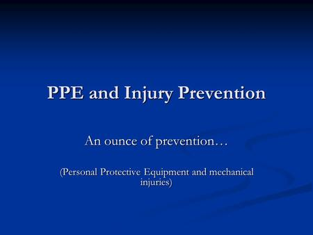 PPE and Injury Prevention An ounce of prevention… (Personal Protective Equipment and mechanical injuries)
