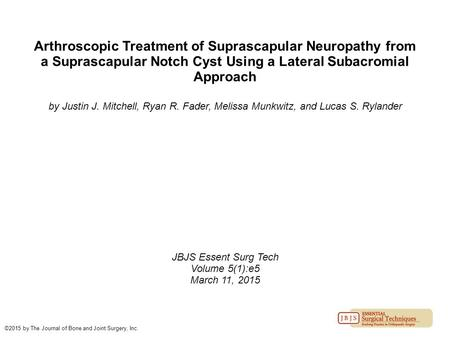 Arthroscopic Treatment of Suprascapular Neuropathy from a Suprascapular Notch Cyst Using a Lateral Subacromial Approach by Justin J. Mitchell, Ryan R.