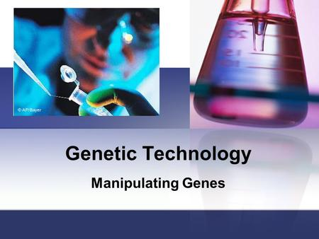 Genetic Technology Manipulating Genes. A. Genetic Engineering Genetic engineering (AKA recombinant DNA technology) is faster & more reliable method of.