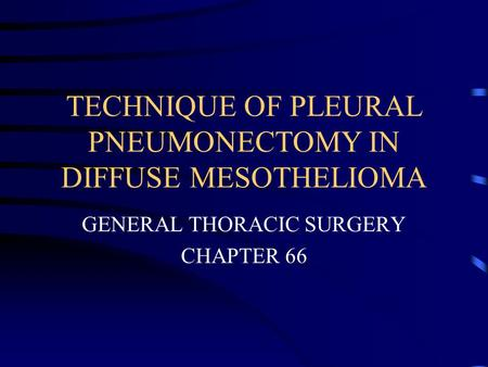 TECHNIQUE OF PLEURAL PNEUMONECTOMY IN DIFFUSE MESOTHELIOMA GENERAL THORACIC SURGERY CHAPTER 66.