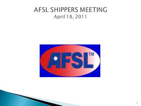 AFSL SHIPPERS MEETING April 18, 2011 1. Joe Romeo – Global Key Account Manager Rex Liu – QIP Project Manager 2.