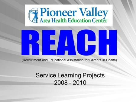 (Recruitment and Educational Assistance for Careers in Health) Service Learning Projects 2008 - 2010.