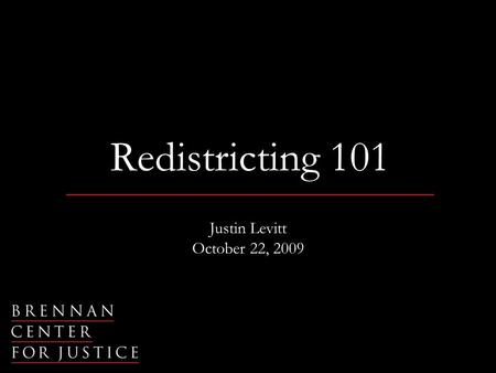 Redistricting 101 Justin Levitt October 22, 2009.