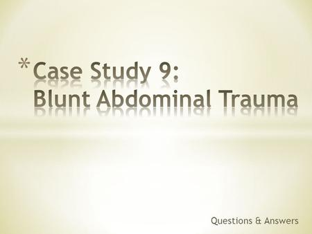 Questions & Answers. What are the initial assessment priorities for a patient with blunt abdominal trauma?