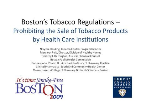 Boston's Tobacco Regulations – Prohibiting the Sale of Tobacco Products by Health Care Institutions Nikysha Harding, Tobacco Control Program Director Margaret.