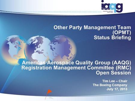 Other Party Management Team (OPMT) Status Briefing Americas Aerospace Quality Group (AAQG) Registration Management Committee (RMC) Open Session Tim Lee.
