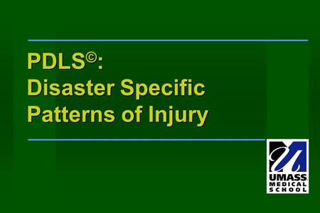 PDLS © : Disaster Specific Patterns of Injury. Learning Objectives Identify potential injuries of the pediatric disaster victim. Identify potential injuries.