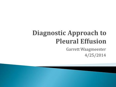 Garrett Waagmeester 4/25/2014.  Total pleural fluid volume: 0.2-0.3 mL/kg  Fluid produced by systemic vessels of the parietal pleura, primarily less.