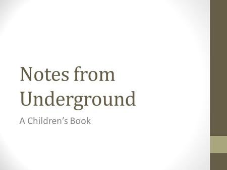 Notes from Underground A Children's Book. Although the Underground Man usually despises the people that he knows, and rants on and on about how superior.