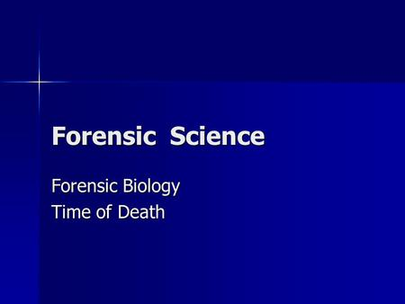 Forensic Biology Time of Death