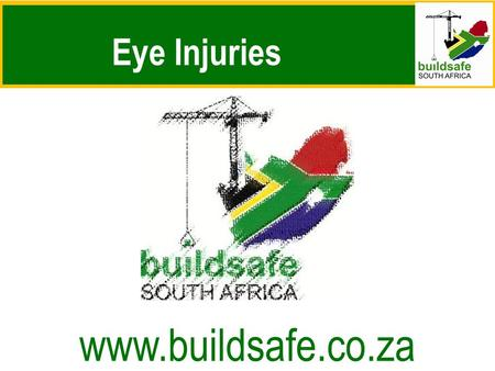 Eye Injuries www.buildsafe.co.za. WELCOME Anatomy of the Eye: