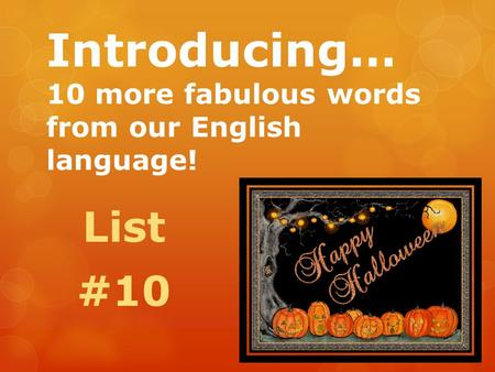 Introducing… 10 more fabulous words from our English language! List #10.