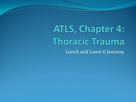 Lunch and Learn 6 Jan2009. Topics Primary survey Airway obstruction Tension pneumothorax Open pneumothorax Flail Chest Hemothorax Cardiac tamponade.