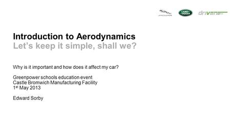 Introduction to Aerodynamics Let's keep it simple, shall we? Why is it important and how does it affect my car? Greenpower schools education event Castle.