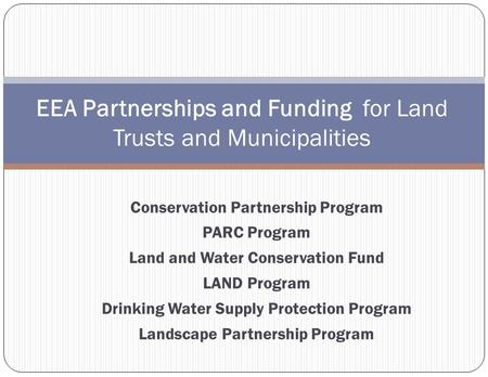 Conservation Partnership Program PARC Program Land and Water Conservation Fund LAND Program Drinking Water Supply Protection Program Landscape Partnership.
