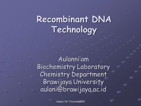 Aulani GE Presentation 6 Recombinant DNA Technology Aulanni'am Biochemistry Laboratory Chemistry Department Brawijaya University