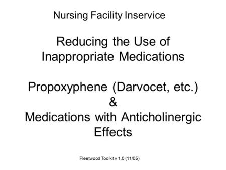 Fleetwood Toolkit v 1.0 (11/05) Reducing the Use of Inappropriate <strong>Medications</strong> Propoxyphene (Darvocet, etc.) & <strong>Medications</strong> with Anticholinergic Effects.