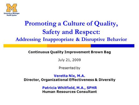 Promoting a Culture of Quality, Safety and Respect: Addressing Inappropriate & Disruptive Behavior Continuous Quality Improvement Brown Bag July 21, 2009.
